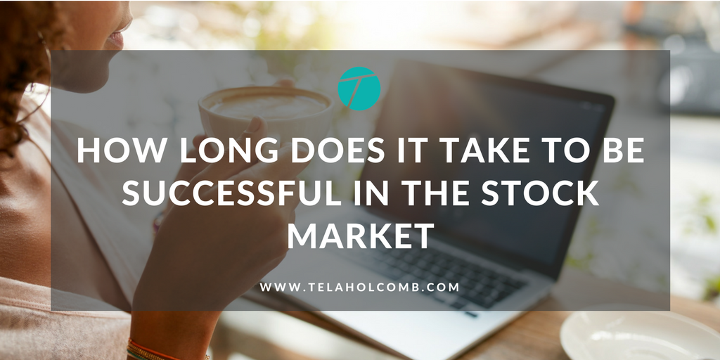 How Long to Be Successful Trading the Stock Market TelaHolcomb.com Tela Holcomb