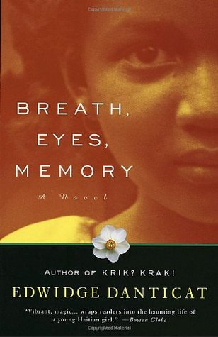 Alyea: Breath, Eyes, Memory - by Edwidge Danticat (Soho Press)At the age of twelve, Sophie Caco is sent from her impoverished Haitian village to New York to be reunited with a mother she barely remembers. There she discovers secrets that no child should ever know, and a legacy of shame that can be healed only when she returns to Haiti—to the women who first reared her. What ensues is a passionate journey through a landscape charged with the supernatural and scarred by political violence.