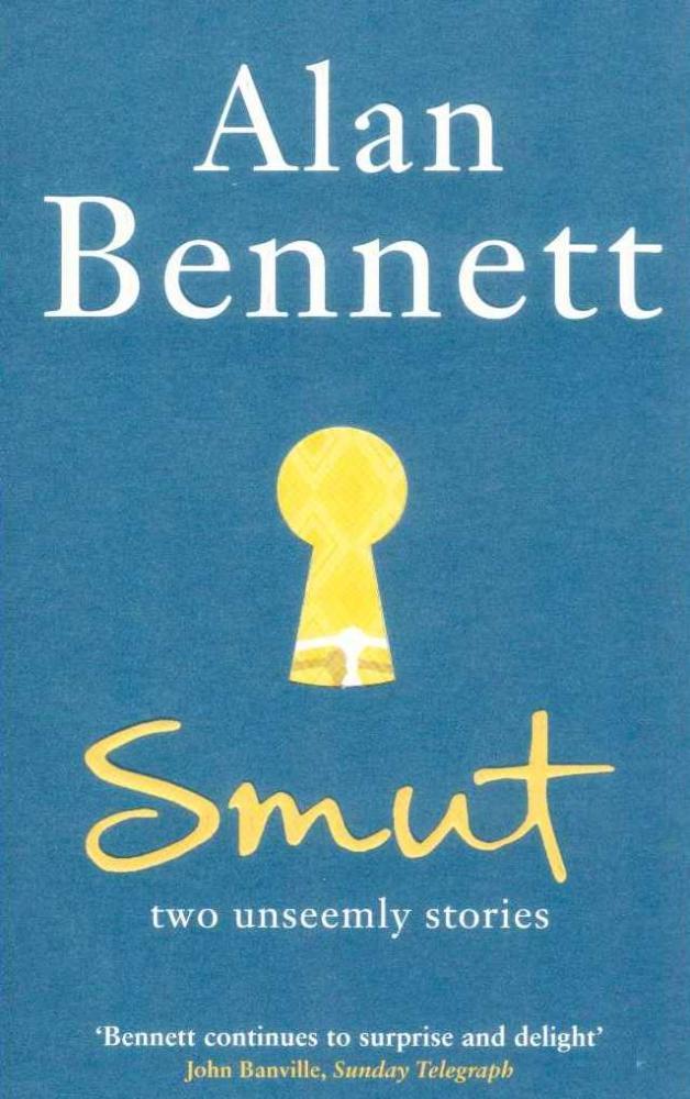 Drew:Smut - by Alan Bennett (Picador)