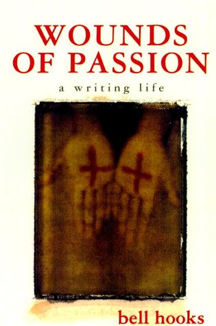 Wounds of Passion: A Writing Life - by bell hooks (Holt Paperbacks)