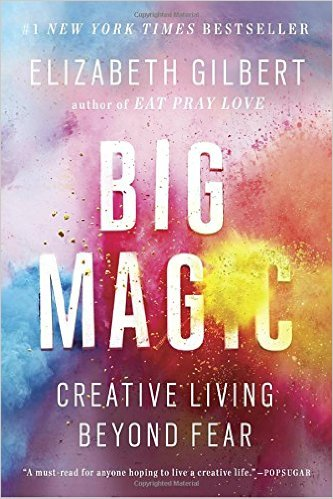 Big Magic: Creative Living Beyond Fear - by Elizabeth Gilbert (Riverhead Books)