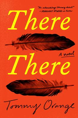 There There by Tommy Orange  - Knopf Publishing Group