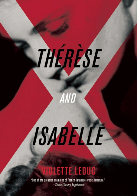 Thérèse and Isabelle - by Violette Leduc (Feminist Press)First written in 1955 as part of a larger work, Thérèse and Isabelle was repeatedly rejected by French publishers due to its erotic lesbian content. While a censored version of the schoolgirl romance was eventually published in 1966 and translated into English, it took until the year 2000 for the fully unabridged text to be published in France, 2012 for the updated English translation.