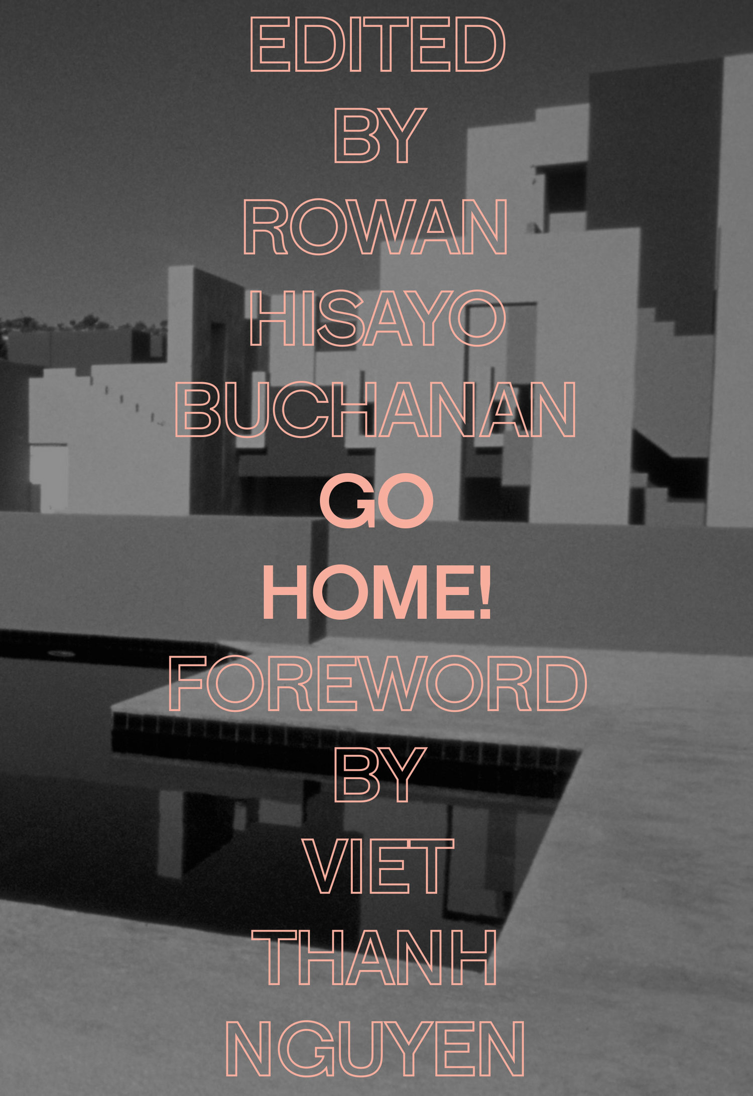 Go Home! - Edited by Rowan Hisayo Buchanan (Feminist Press)For folks willing to follow writers into exploring the idea of