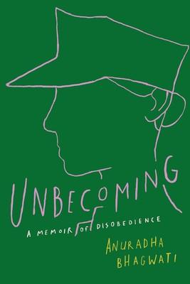 Unbecoming: A Memoir of Disobedience - by Anuradha Bhagwati (Atria)