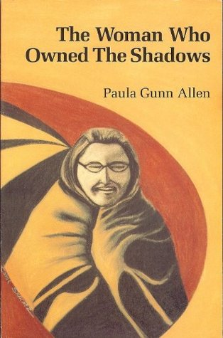 The Woman Who Owned The Shadows - by Paula Gunn Allen (Aunt Lute Books)One of the first novels to feature an LGBTQ+ Native American character. Legendary!