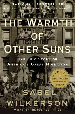The Warmth of Other Suns - by Isabel Wilkerson (Random House)A masterful historical exploration of the Great Migration and its impact on the shaping of America and the world.