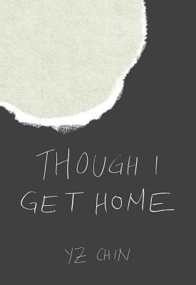 Though I Get Home - by YZ Chin (Feminist Press)The winner of FP's premier Louise Meriwether First Book Prize, Though I Get Home brings us a cast of characters that move and shift their circumstances in search of a better, freer life. The book is a truly global work, complicating notions of border crossings, homecomings and homegoings, and belonging.