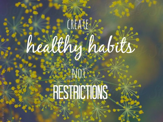 Creating Healthy Habits NOT Restriction - Healthy habits .jpg