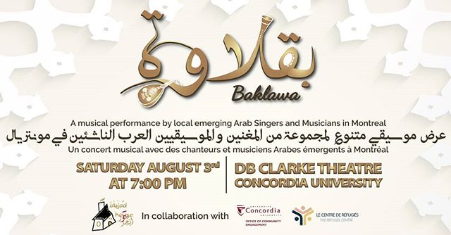 Contact us for tickets!! The Refugee Centre is hosting a musical event for all in August.  A musical performance by local emerging Arab Singers and Musicians in Montreal. A harmonious multilingual flowing performance that merges different moods and music genres, and brings together a number of Arab artists living in Montreal, to collaborate and showcase their artistic talent and their personal artistic journeys. ___  Un concert musical avec des chanteurs et musiciens Arabes émergents a Montreal. Une performance harmonieuse et multilingue fluide qui fusionne des ambiances et des genres musicaux différents et rassemble plusieurs artistes arabes vivant à Montréal, afin de collaborer et de mettre en valeur leur talent et parcours artistique personnel.  Featuring: Avedis Sarajian, Beatrice Moukaiber, Elias Sadkni, Hamid Ayoub, Hanane Mezouri, Jiana Kurdy, Luis Oliva, Lucio Chachamovich, Omar Kabbani, Rossana Abou Absi, Tonya Cattan, Zeina Maan