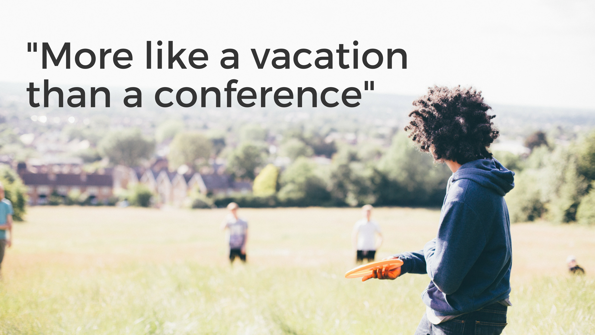 More like a vacation than a conference.