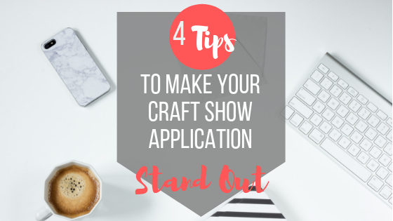 4 tips to make your craft show application stand out