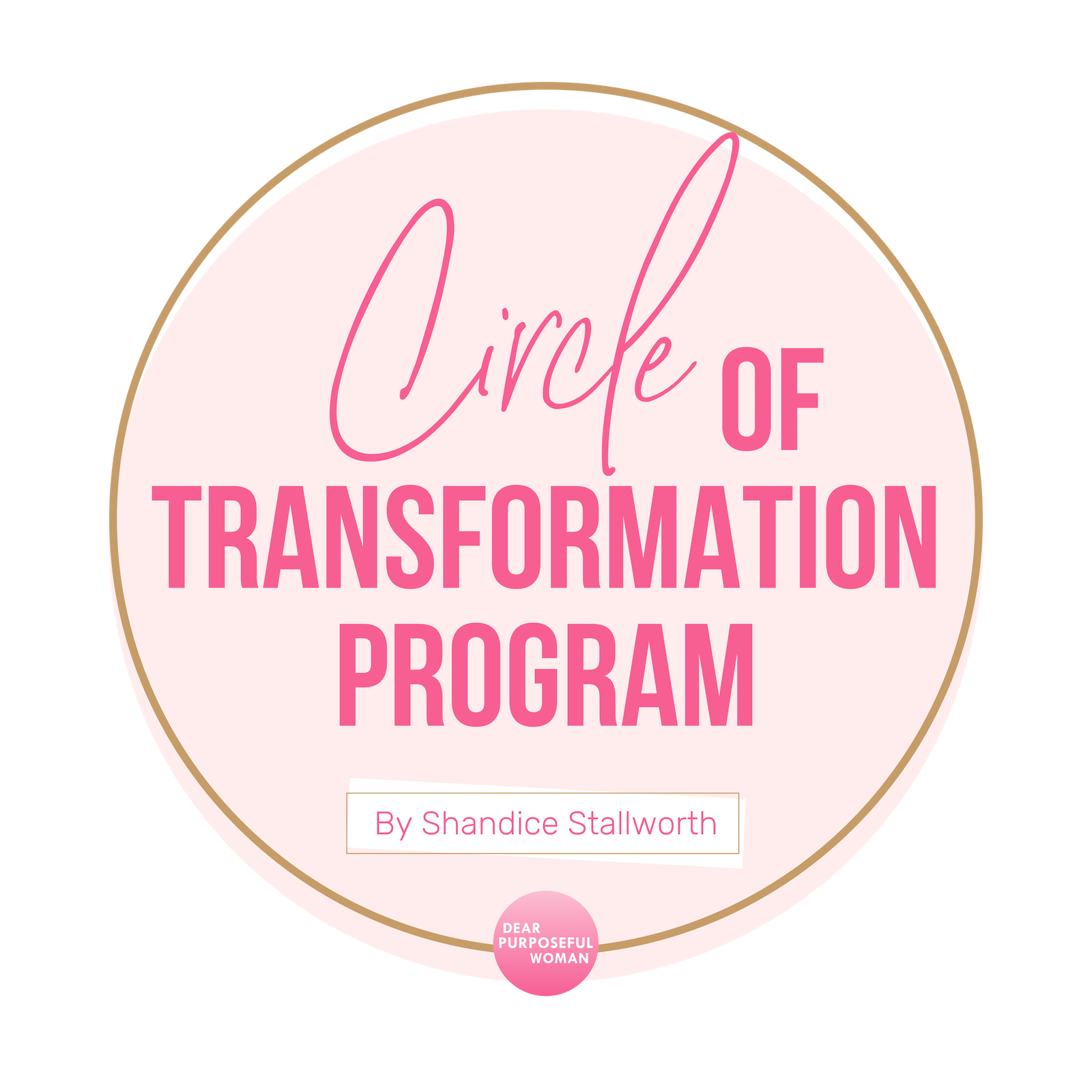 Dear purposeful Woman - Circle of Transformation Program By Shandice Stallworth.png