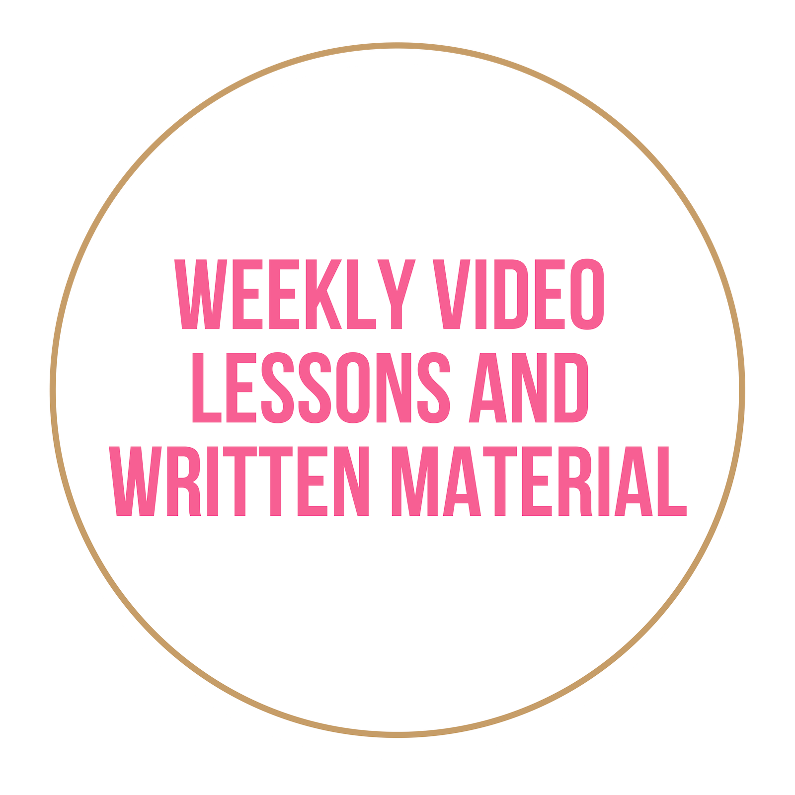 - You will receive weekly video lessons and written material to work through each week. Content will also be accessible after the program is complete, this will give you the opportunity to revisit program material at your own pace.