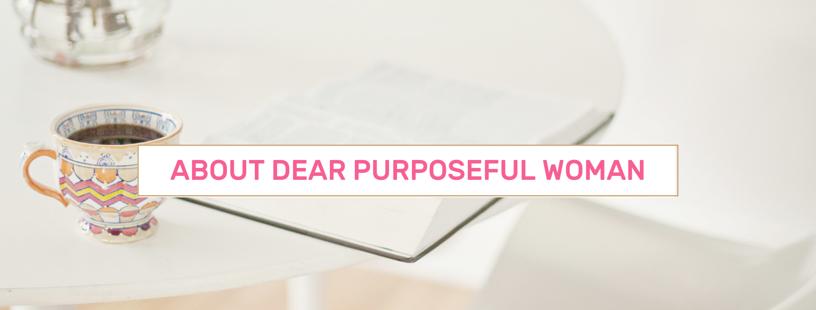 About- Dear Purposeful Woman.png