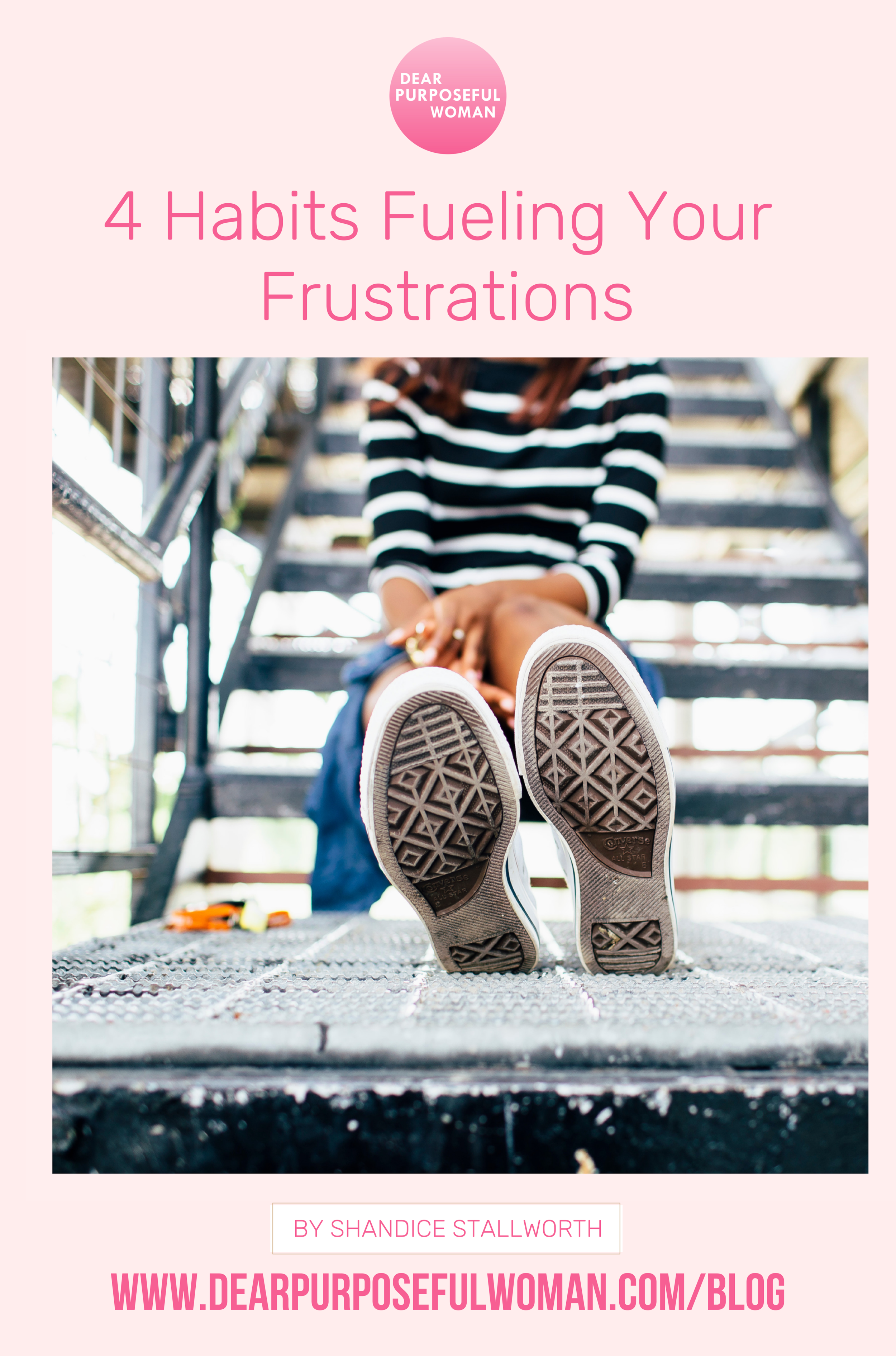 4 Habits Fueling Your Frustrations-  Dear Purposeful Woman (2).png