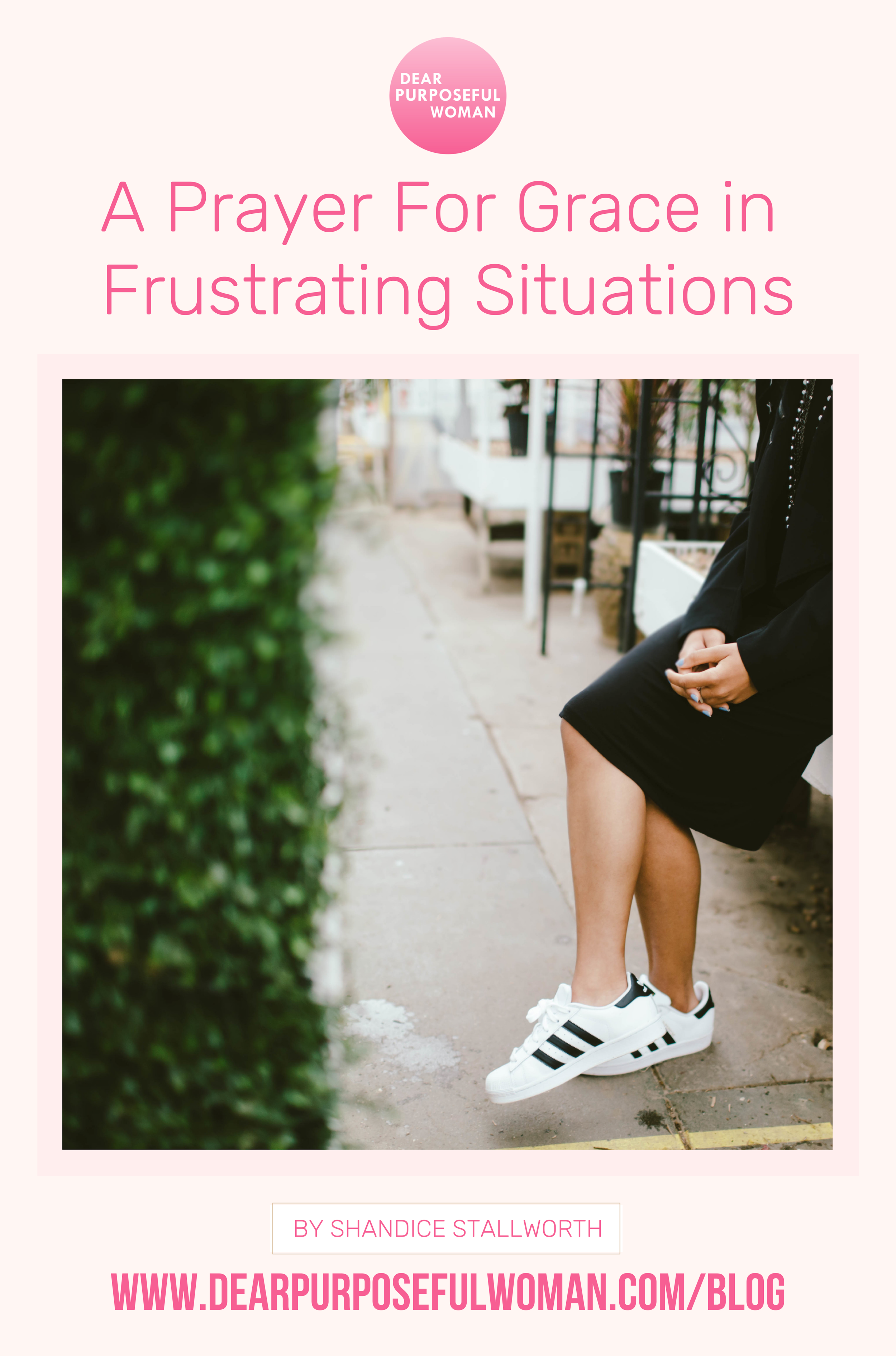 A Prayer For Grace in Frustrating Situations-    Dear Purposeful Woman.png
