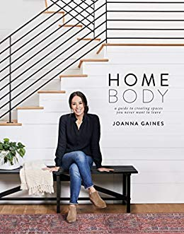 Homebody: A Guide to Creating Spaces You Never Want to Leave , Joanna Gaines  Grab a copy here:  https://amzn.to/2BizOKs.