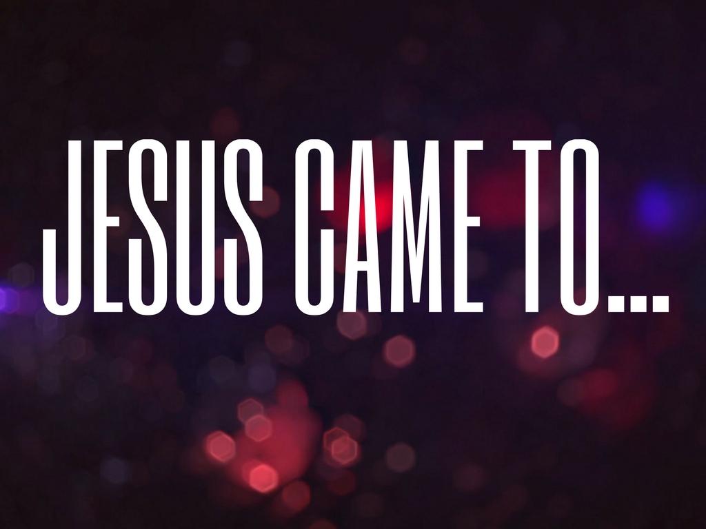 SERMON_Jesus Came To(1).jpg
