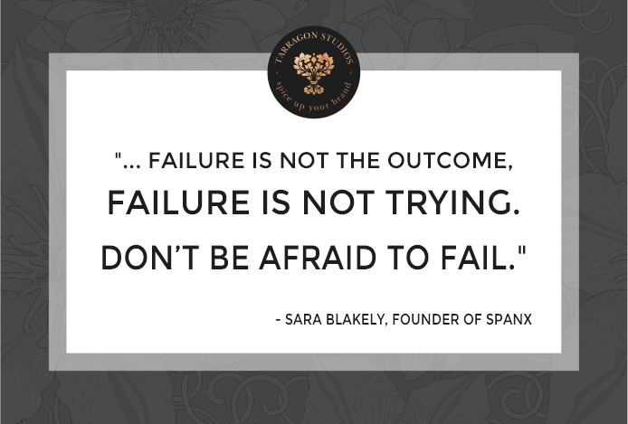 """""""... failure is not the outcome, failure is not trying. don't be afraid to fail."""" sara blakely, ceo spanx quote"""