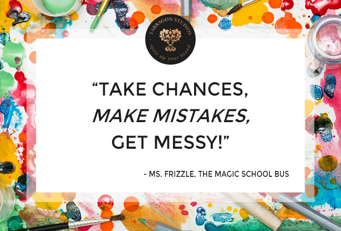 """""""take chances, make mistakes, get messy!"""" Ms frizzle, magic school bus quote"""