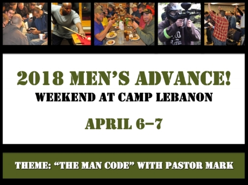 "One night. Three meals. Three sessions. Men's Advance! begins with an 8pm Friday chapel and ends with a delicious Saturday dinner. This is the perfect spring weekend format! A study retreat (with some free time fun and ice cream thrown in!) designed to encourage men in their walk with Christ and in their fellowship with Christian men. Our hope is to start a spiritual conversation at Camp that continues back at home in the form of a deeper, fresher walk with the Master. Last year we hosted 106 men, who came in groups of one to twenty. No group is too big or too small!   THEME: ""The Man Code"" – Biblical, Intentional, Transferable  How should a man carry himself in life (e.g. work, marriage, church, community, relationships)? Is there a ""code"" to live by? How do I teach my sons to be men? What do I teach my daughters to look for in a husband? Sadly, most American Christians have lost the ability to answer these questions. ""The Man Code"" is a Biblical code of conduct for intentional and dynamic living, creating a clear and transferable picture of manhood for every generation. Our own Pastor Mark Henry will be the weekend teacher.    Camp Lebanon Weekend Details    Online Registration      Paper Registration Form     For a $5 off discount, use code: 2018REVIVE5 (on paper or online)."