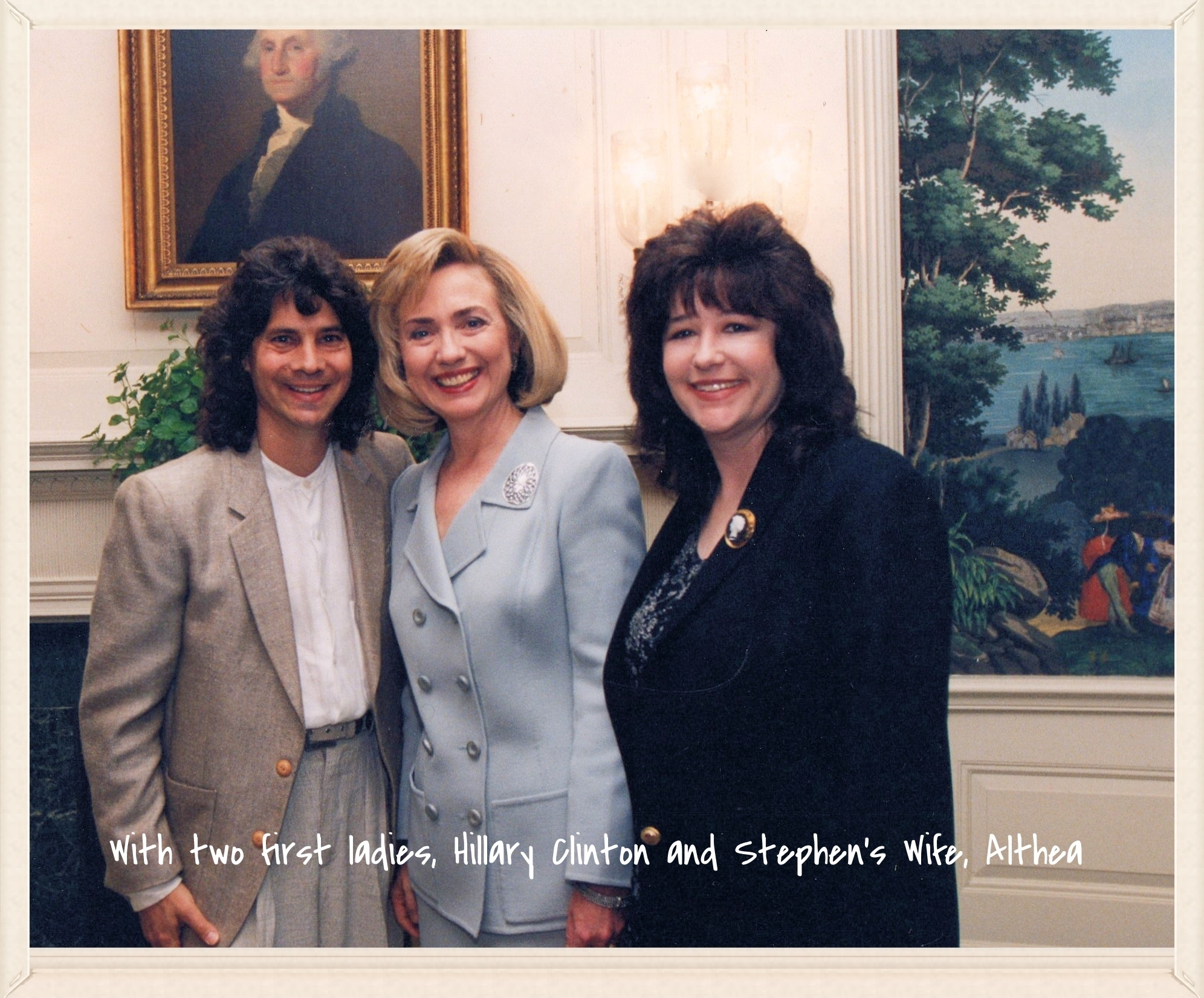 At The White House with Two First Ladies, Hillary Clinton and Althea Schwartz (Stephen's Wife)