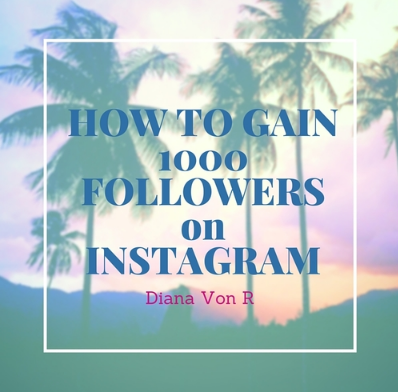 how to gain 1000 followers instagram dianavonr