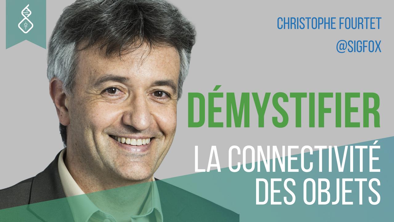 Christophe Fourtet - Démystifier la connectivité des objets .png