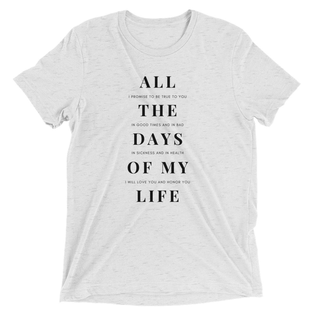 All-The-Days-Of-My-Life-Tee_mockup_Front_Flat_White-Fleck-Triblend.jpg