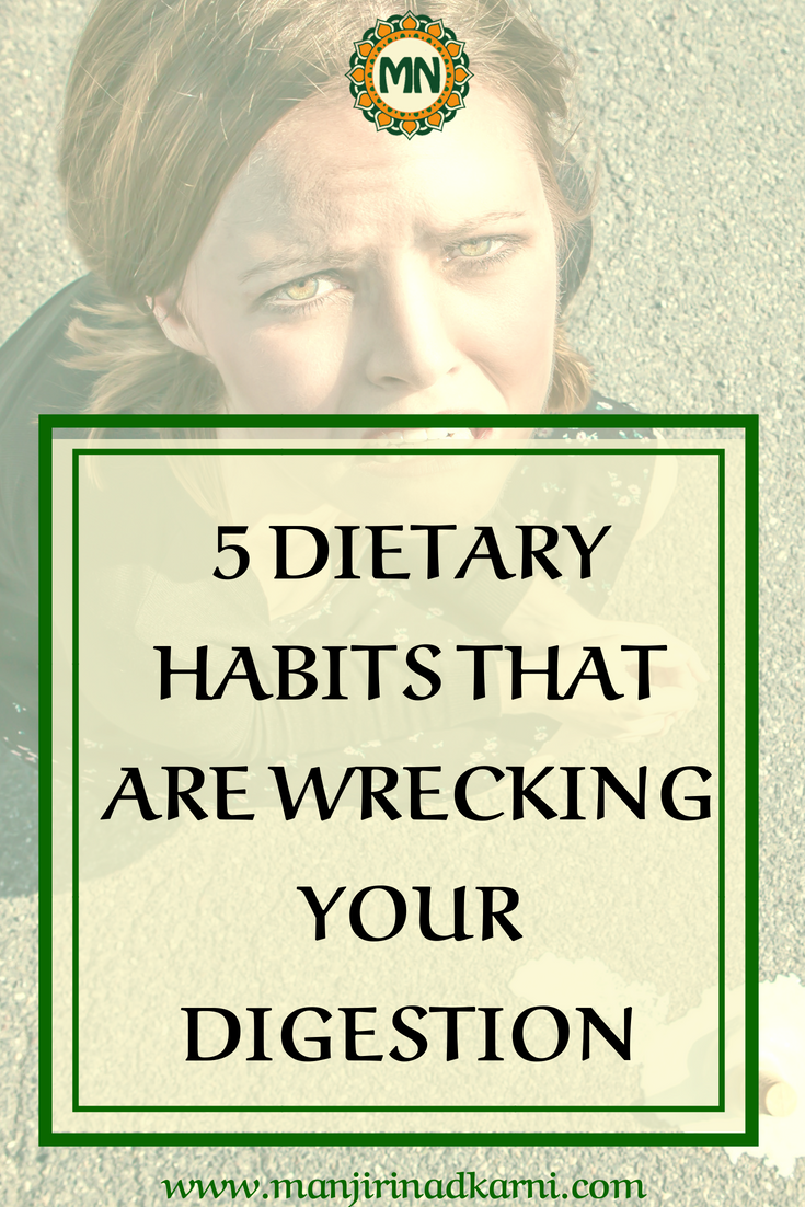 5 DIETARY HABITS THAT WRECK YOUR DIGESTION