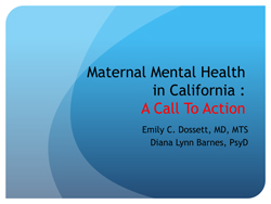 Presentation:   Maternal Mental Health     in California: A Call to Action