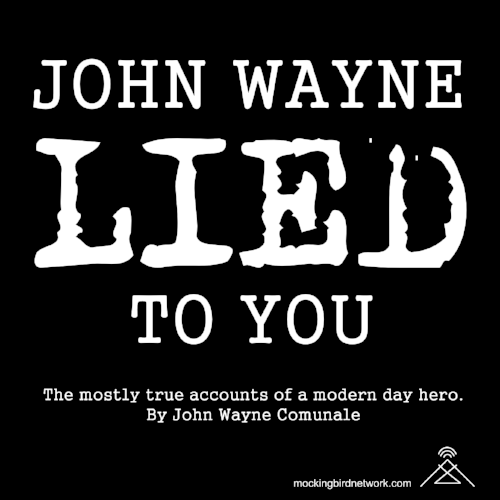 John Wayne Lied To You - True life tales of near escapes and horror with John Wayne Comunale