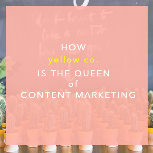 How Yellow Co. Is The Queen of Content Marketing