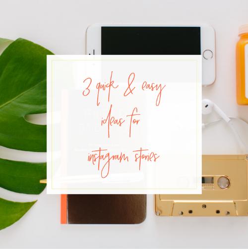3 Quick & Easy Instagram Stories Ideas