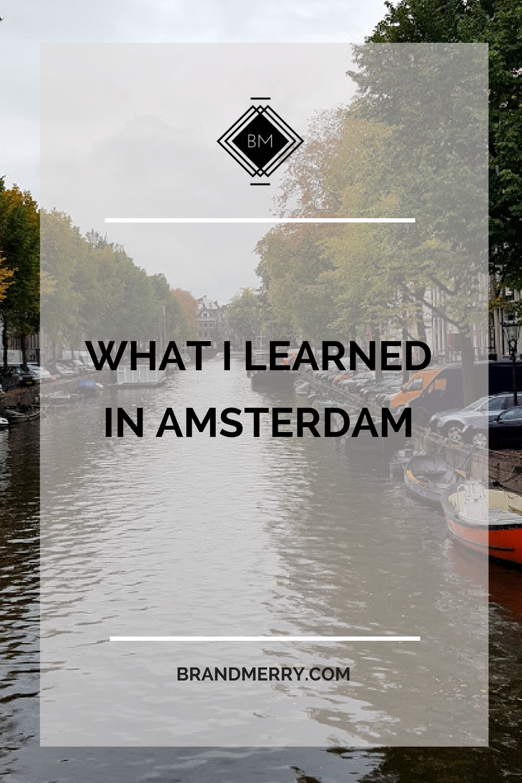 What Amsterdam taught me about life and living in the moment
