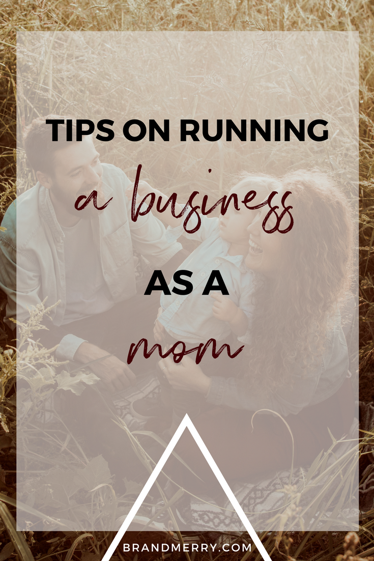 Tips on running a business as a mom | Mompreneur Tips | Brandmerry by Michelle Knight