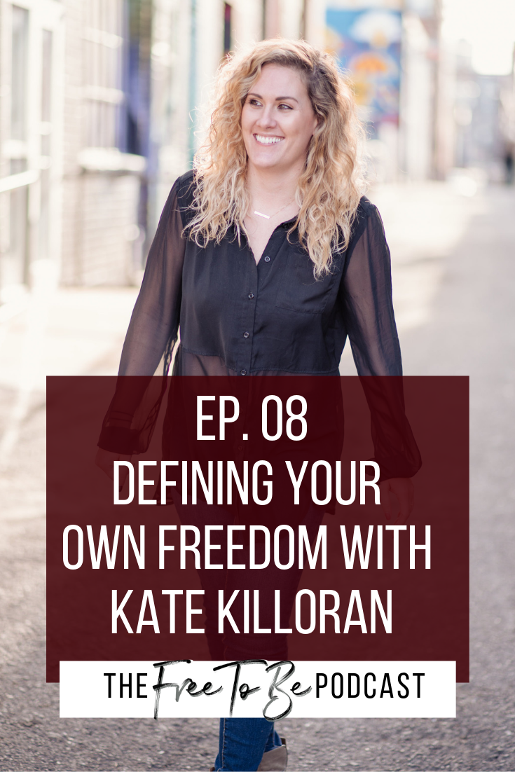 Episode 08 | Defining Your Own Freedom with Kate Killoran, business automation, free to be podcast, how to automate your business | Michelle Knight Branding and Business Coach