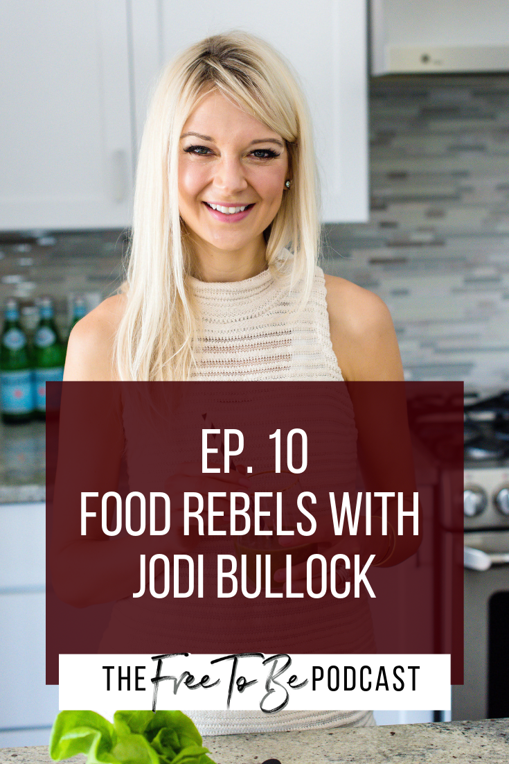 Episode 10 Food Rebels with Jodi Bullock on The Free to Be Podcast with Michelle Knight Branding and Business Coach Brandmerry.com