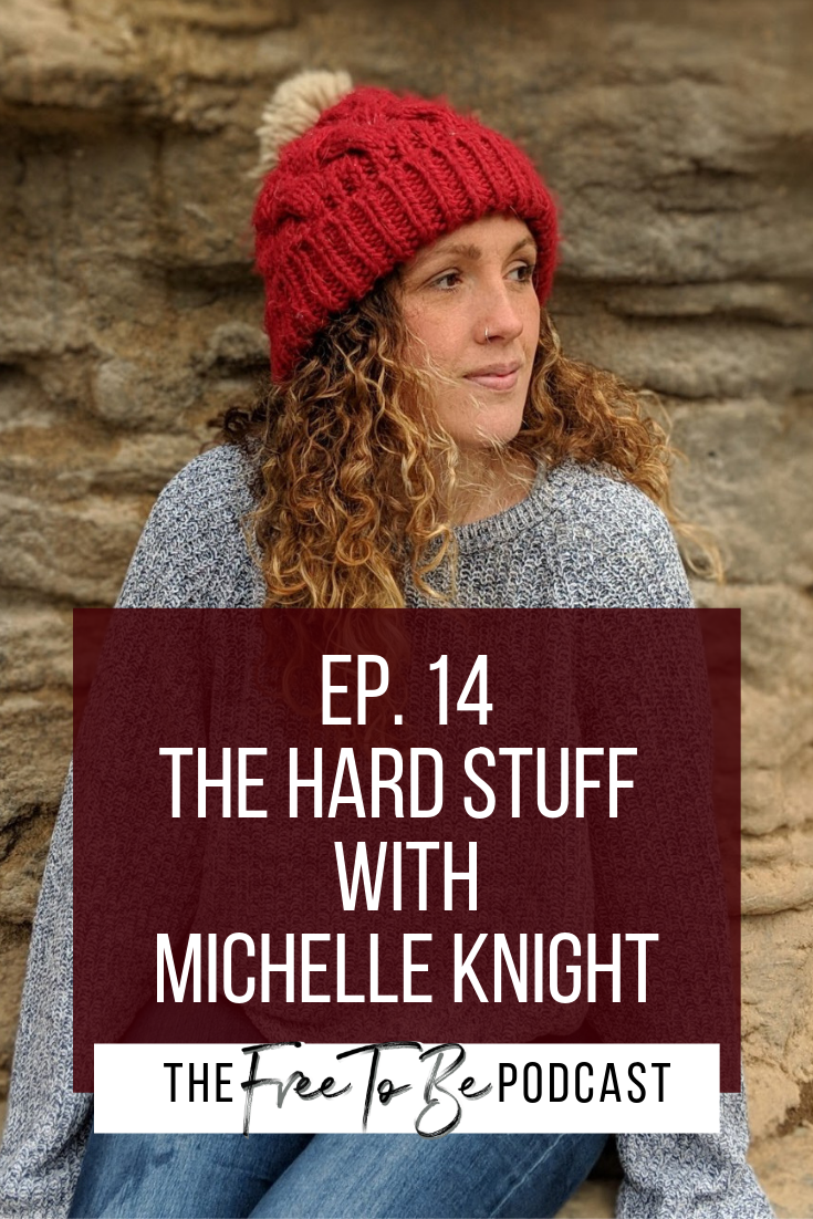The Hard Stuff with Michelle Knight on the Free to Be Podcast including how to deal with grief, goal setting for 2019, top tips for business, top tips for life, perfectionism and lessons learned | Michelle Knight
