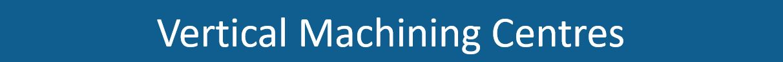 Vertical Machining Centres.JPG