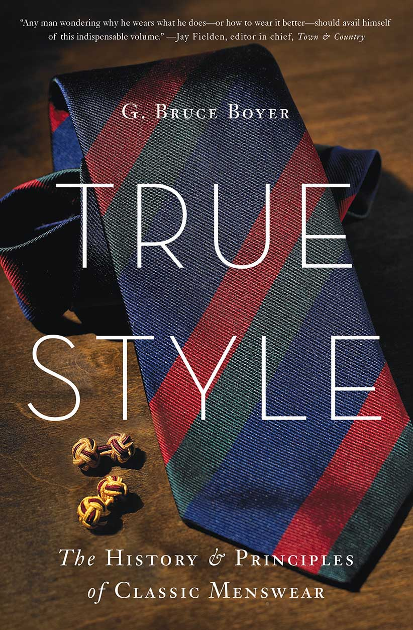 Boyer's latest work of menswear scholarship, True Style ( buy on Amazon here ).