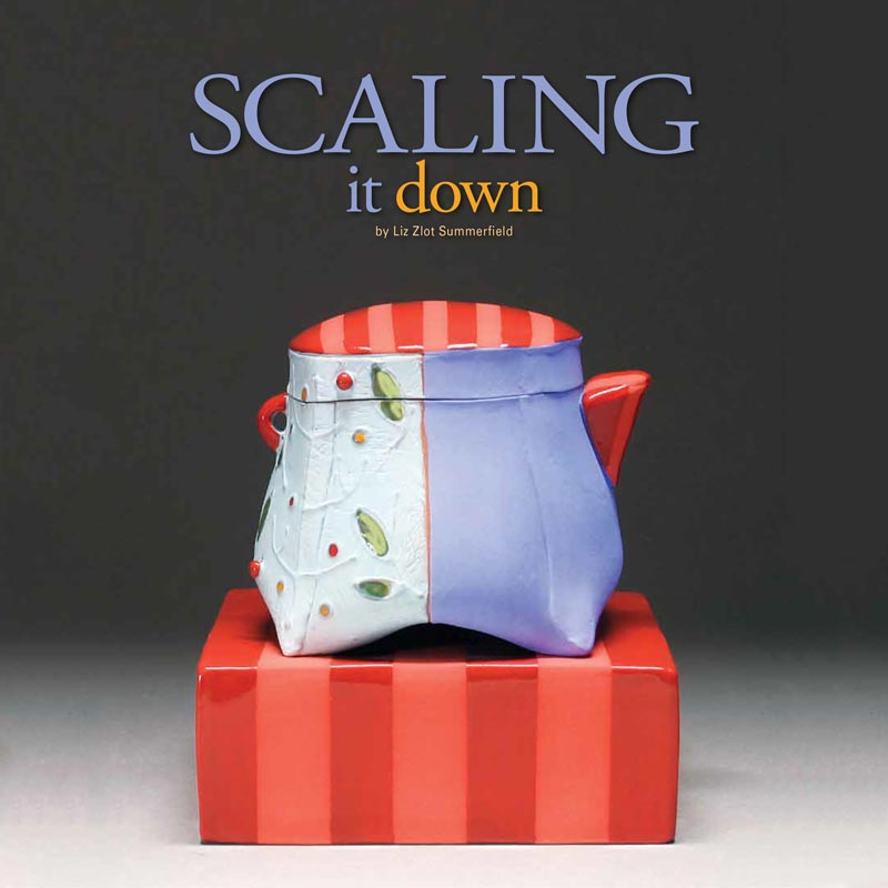 """""""Scaling it Down"""" - Ceramics Monthly"""