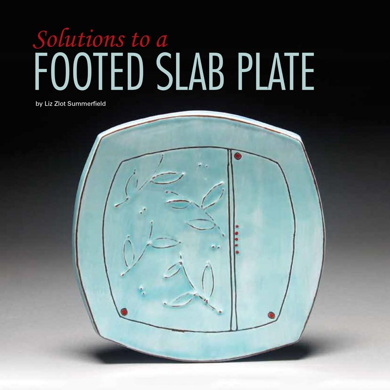 """""""Solutions to a Footed Slab Plate"""" - Pottery Making Illustrated"""