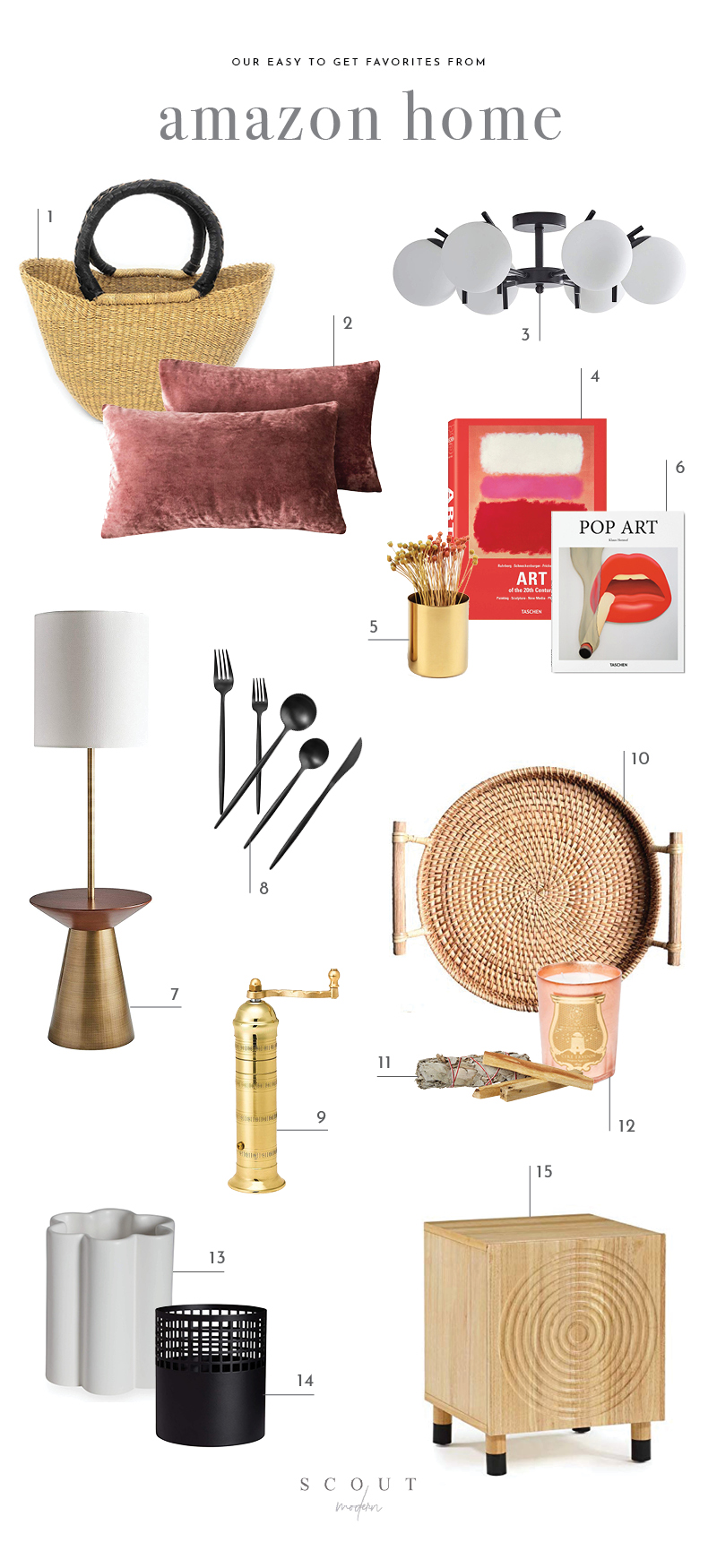 1.  Swahili Bolga Basket Shopper  | 2.  Velvet Pillow Covers  | 3.  6 Light Pendant  | 4.  Art of the 20th Century Book  | 5.  Gold Pencil Cup Holder  | 6.  Pop Art Book  | 7.  Floor Lamp  | 8.  Black Modern Cutlery  | 9.  Pepper Mill  | 10.  Hand Woven Rattan Tray  | 11.  Palo Santo Sticks & Sage Bundle  | 12.  Rose Gold Ernesto Candle  | 13.  Cloud Vase  | 14.  Gridded Vase  | 15.  Accent Table