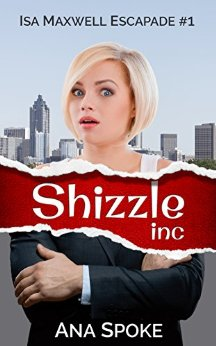 Shizzle Inc  (Isa Maxwell #1) by Ana Spoke