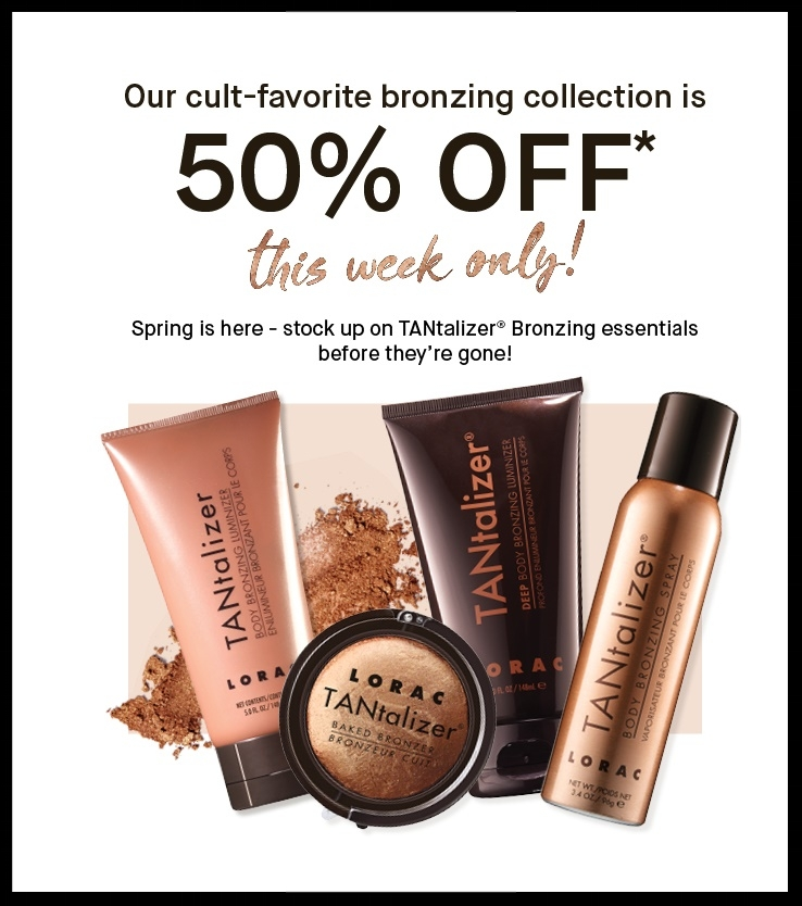Lorac   ~ 50% off any full-size TANtalizer product (Travel-size excluded~ ends 4/3)+ Free shipping