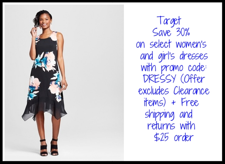 Target  ~ Save 30% on select women's and girl's dresses with promo code: DRESSY  (Offer excludes Clearance items) + Free shipping and returns with $25 order