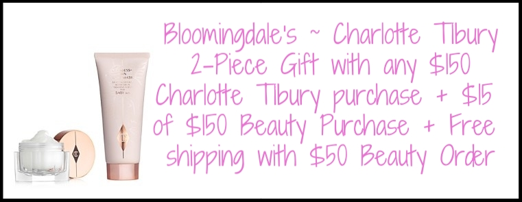 Bloomingdale's  ~ Charlotte Tilbury 2-Piece Gift with any $150 Charlotte Tilbury purchase + $15 off of $150 Beauty Purchase + Free shipping with $50 Beauty Order