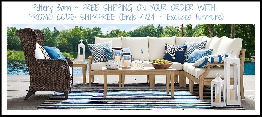 Pottery Barn  ~ FREE SHIPPING ON YOUR ORDER WITH PROMO CODE: SHIP4FREE (Ends 4/24 ~ Excludes furniture)